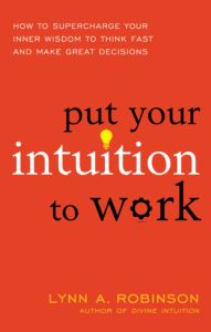 Put Your Intuition to Work by Lynn Robinson