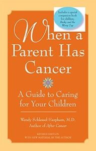 When A Parent Has Cancer by Wendy Harpham, MD
